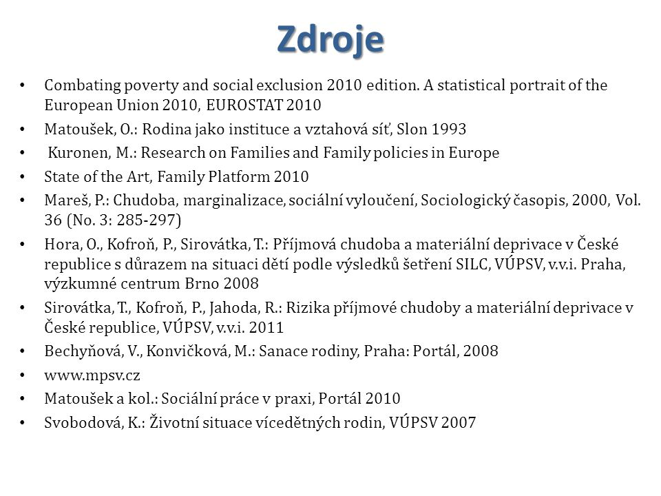 Zdroje Combating poverty and social exclusion 2010 edition. A statistical portrait of the European Union 2010, EUROSTAT 2010.