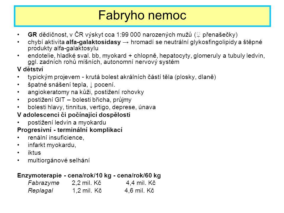 Fabryho nemoc GR dědičnost, v ČR výskyt cca 1:99 000 narozených mužů (♀ přenašečky)