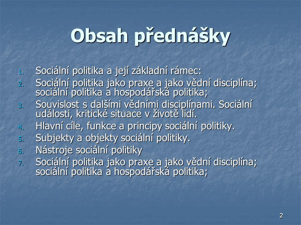 Obsah přednášky Sociální politika a její základní rámec: