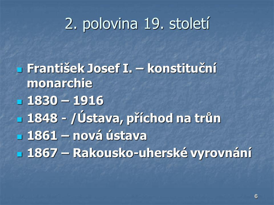 2. polovina 19. století František Josef I. – konstituční monarchie