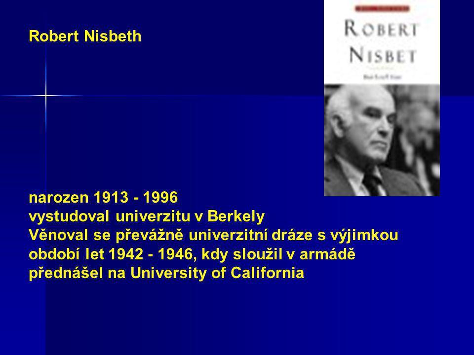 Robert Nisbeth narozen 1913 - 1996. vystudoval univerzitu v Berkely.