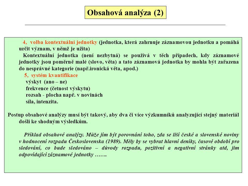 Obsahová analýza (2) 4, volba kontextuální jednotky (jednotka, která zahrnuje záznamovou jednotku a pomáhá určit význam, v němž je užita)
