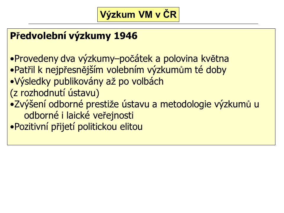 Výzkum VM v ČR Předvolební výzkumy 1946. •Provedeny dva výzkumy–počátek a polovina května. •Patřil k nejpřesnějším volebním výzkumům té doby.