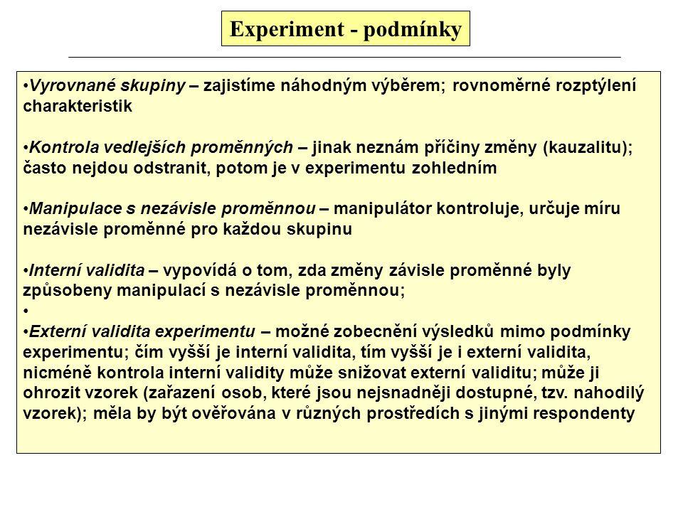 Experiment - podmínky Vyrovnané skupiny – zajistíme náhodným výběrem; rovnoměrné rozptýlení charakteristik.
