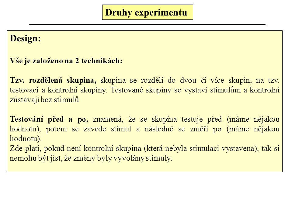 Druhy experimentu Design: Vše je založeno na 2 technikách: