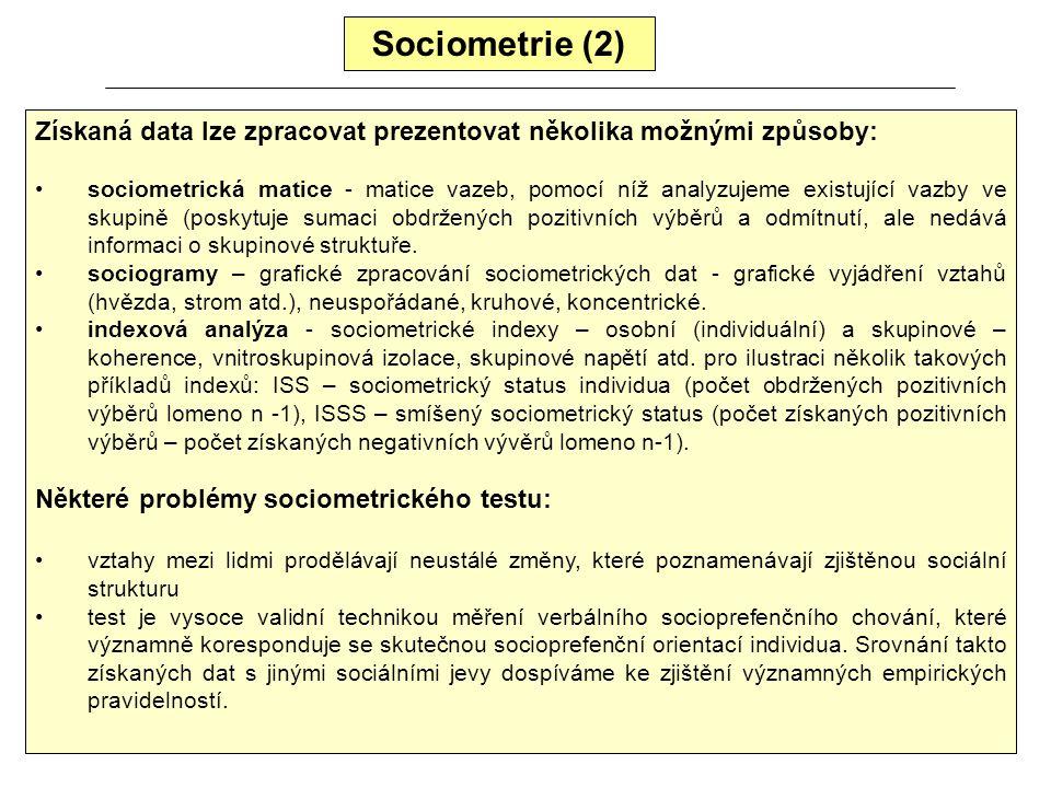 Sociometrie (2) Získaná data lze zpracovat prezentovat několika možnými způsoby: