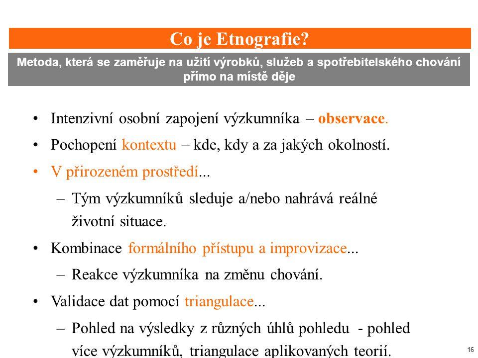 Co je Etnografie Intenzivní osobní zapojení výzkumníka – observace.