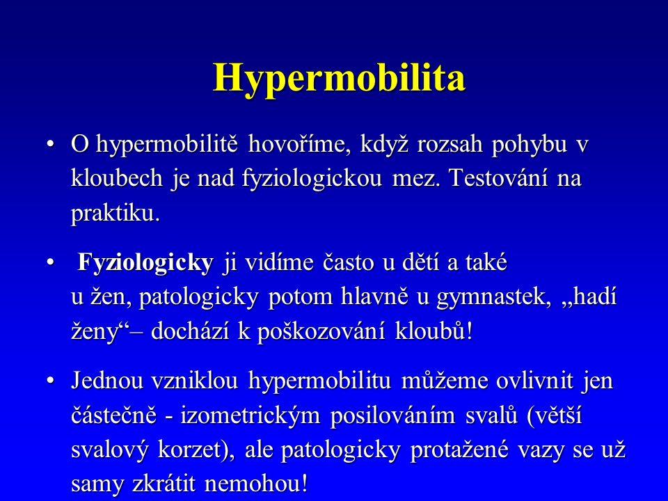 Hypermobilita O hypermobilitě hovoříme, když rozsah pohybu v kloubech je nad fyziologickou mez. Testování na praktiku.