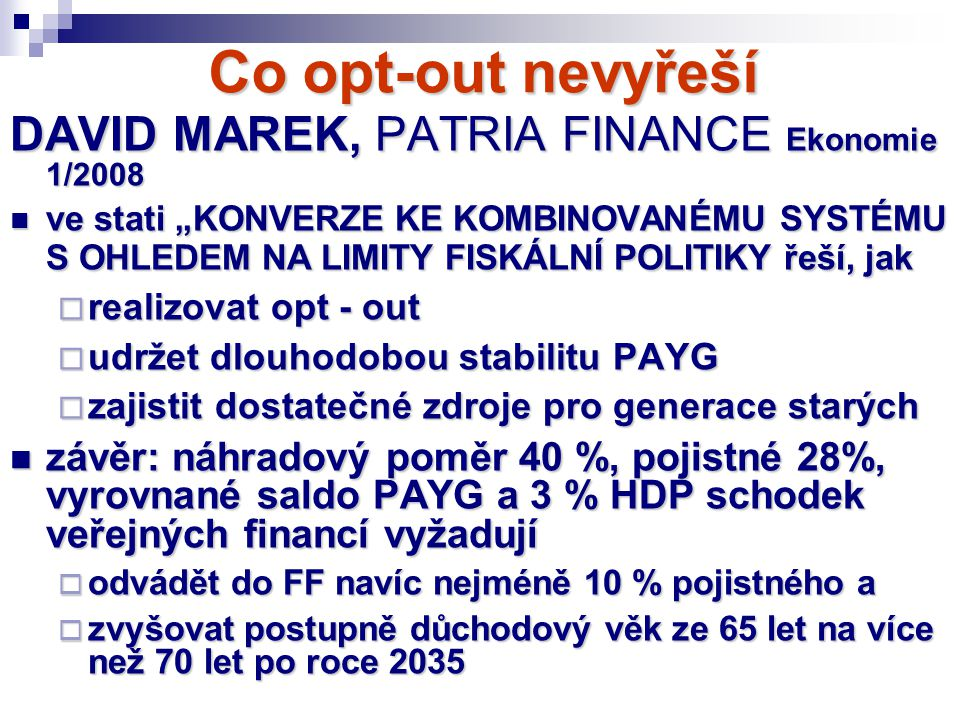 Co opt-out nevyřeší DAVID MAREK, PATRIA FINANCE Ekonomie 1/2008