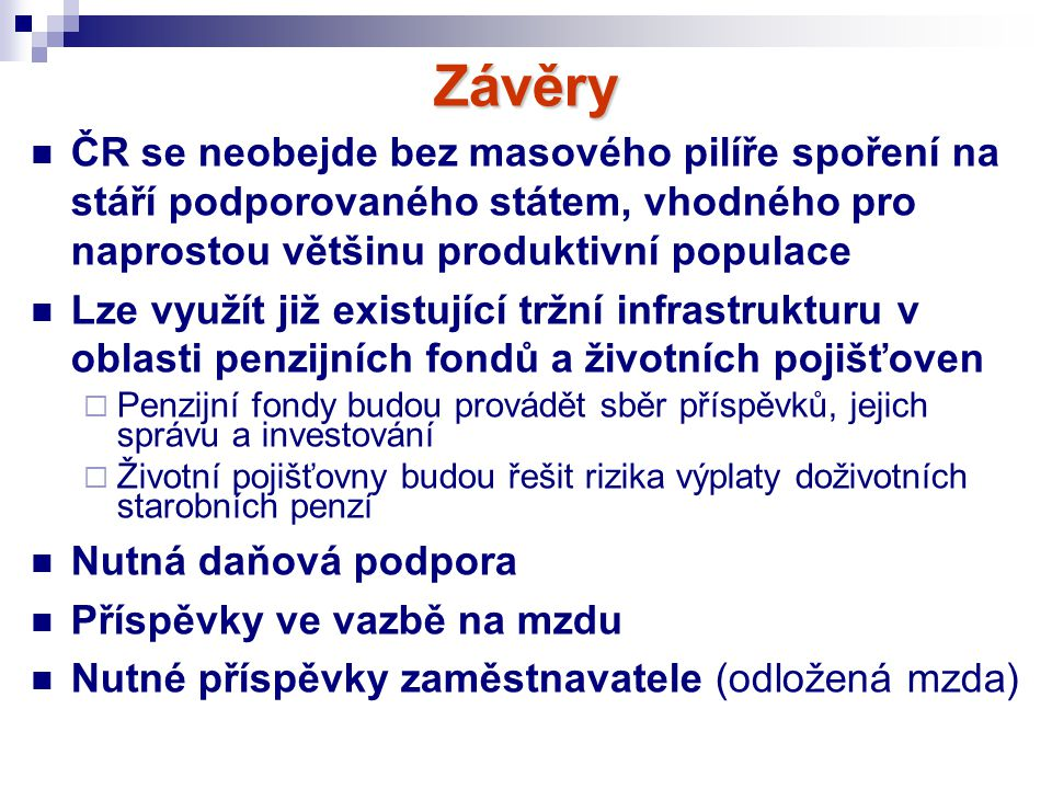 Závěry ČR se neobejde bez masového pilíře spoření na stáří podporovaného státem, vhodného pro naprostou většinu produktivní populace.