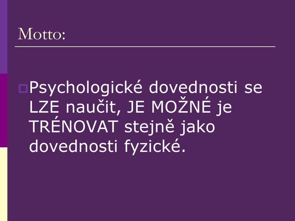 Motto: Psychologické dovednosti se LZE naučit, JE MOŽNÉ je TRÉNOVAT stejně jako dovednosti fyzické.