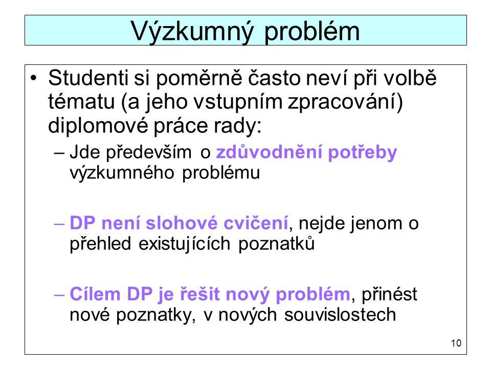 Výzkumný problém Studenti si poměrně často neví při volbě tématu (a jeho vstupním zpracování) diplomové práce rady: