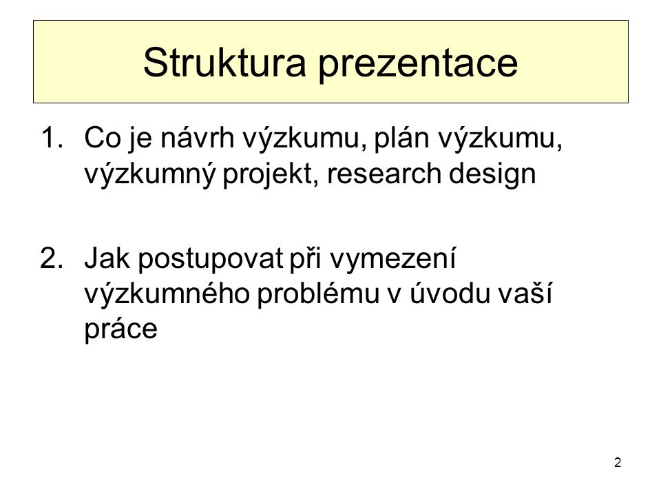 Struktura prezentace Co je návrh výzkumu, plán výzkumu, výzkumný projekt, research design.