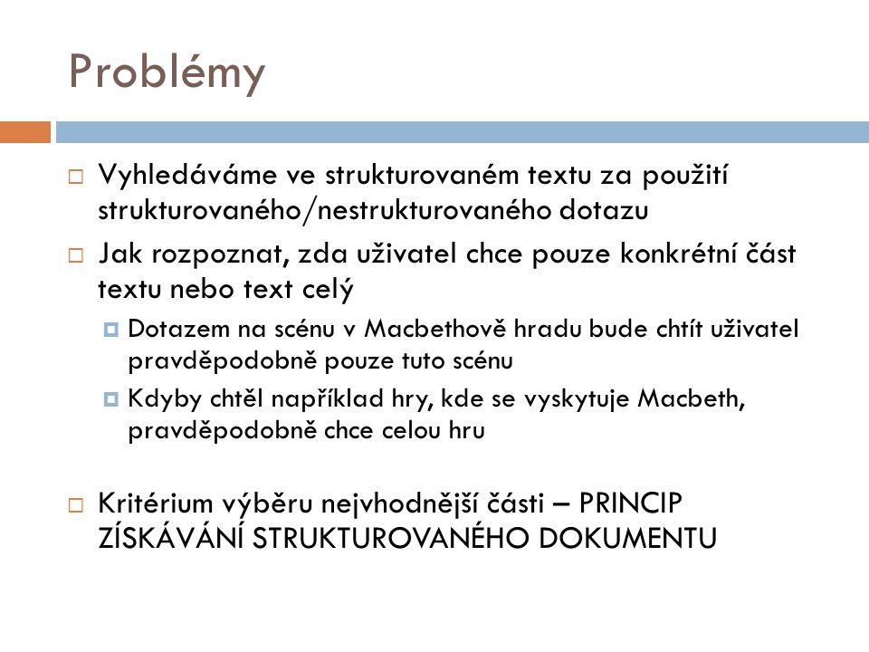 Problémy Vyhledáváme ve strukturovaném textu za použití strukturovaného/nestrukturovaného dotazu.