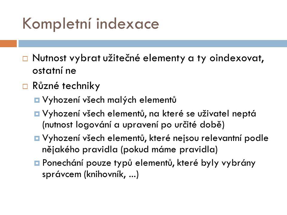 Kompletní indexace Nutnost vybrat užitečné elementy a ty oindexovat, ostatní ne. Různé techniky. Vyhození všech malých elementů.
