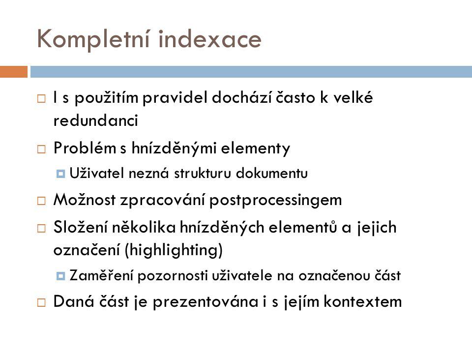 Kompletní indexace I s použitím pravidel dochází často k velké redundanci. Problém s hnízděnými elementy.
