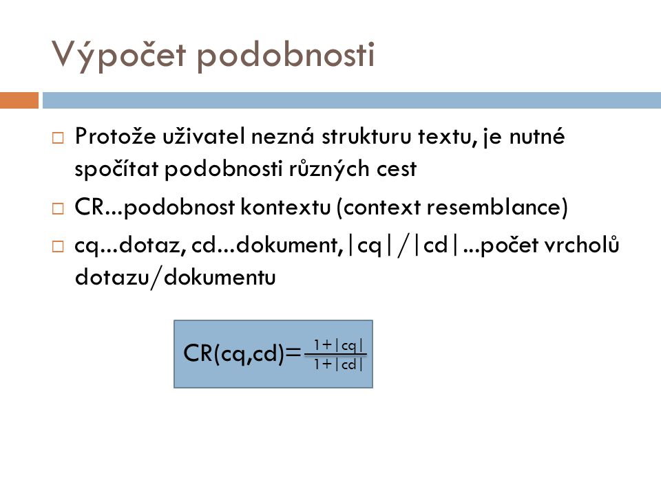 Výpočet podobnosti Protože uživatel nezná strukturu textu, je nutné spočítat podobnosti různých cest.
