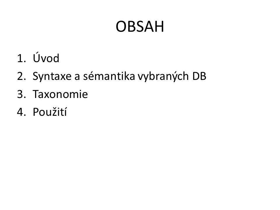 OBSAH Úvod Syntaxe a sémantika vybraných DB Taxonomie Použití