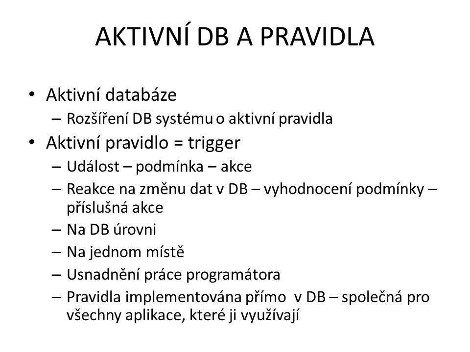 AKTIVNÍ DB A PRAVIDLA Aktivní databáze Aktivní pravidlo = trigger