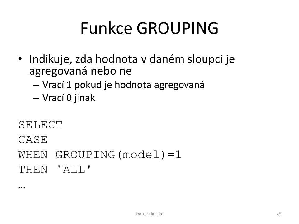 Funkce GROUPING Indikuje, zda hodnota v daném sloupci je agregovaná nebo ne. Vrací 1 pokud je hodnota agregovaná.