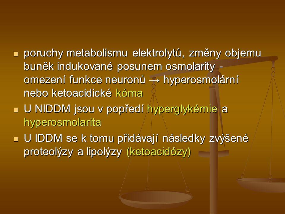 poruchy metabolismu elektrolytů, změny objemu buněk indukované posunem osmolarity - omezení funkce neuronů → hyperosmolární nebo ketoacidické kóma