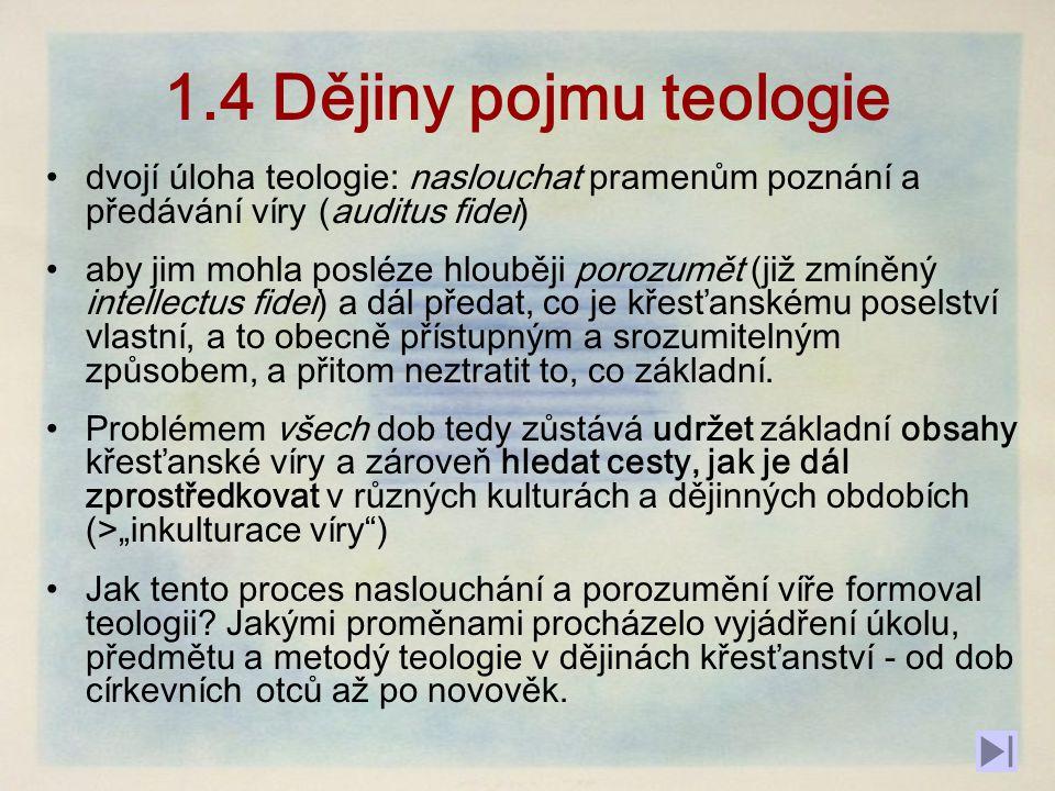 1.4 Dějiny pojmu teologie dvojí úloha teologie: naslouchat pramenům poznání a předávání víry (auditus fidei)