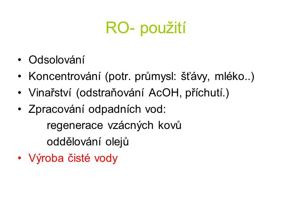 RO- použití Odsolování Koncentrování (potr. průmysl: šťávy, mléko..)