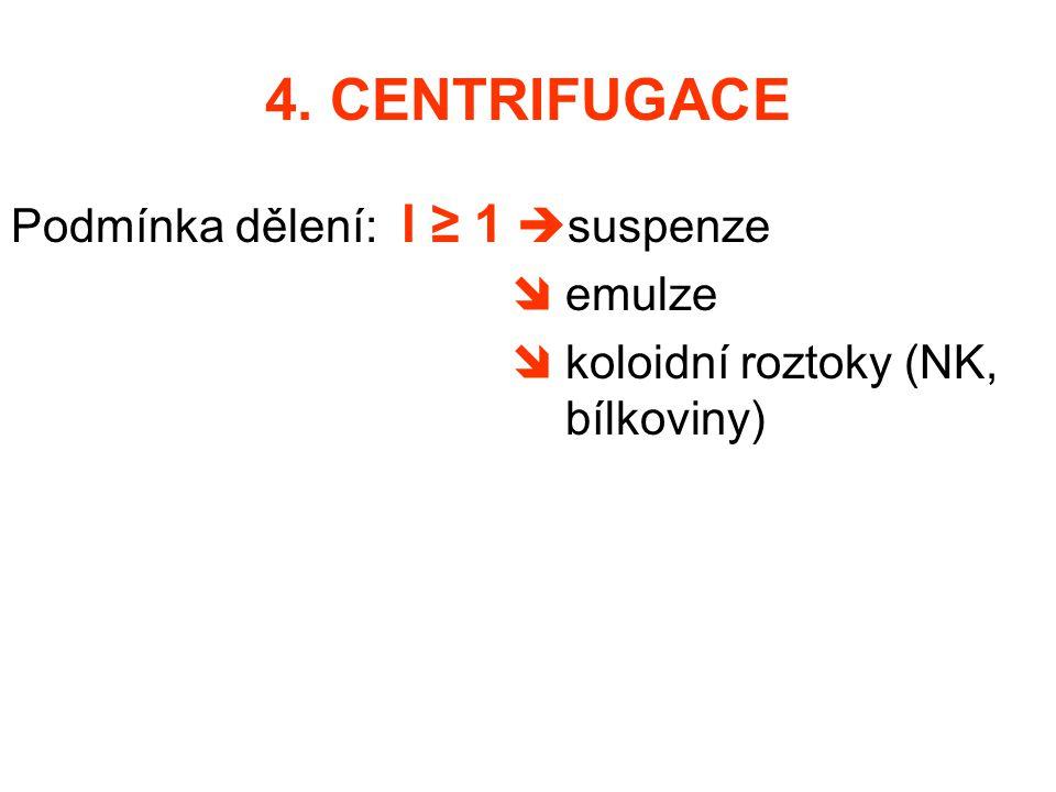 4. CENTRIFUGACE Podmínka dělení: l ≥ 1 suspenze  emulze