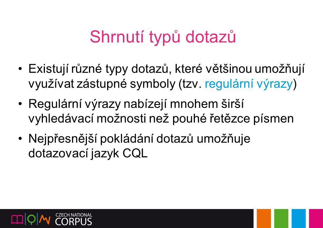 Shrnutí typů dotazů Existují různé typy dotazů, které většinou umožňují využívat zástupné symboly (tzv. regulární výrazy)