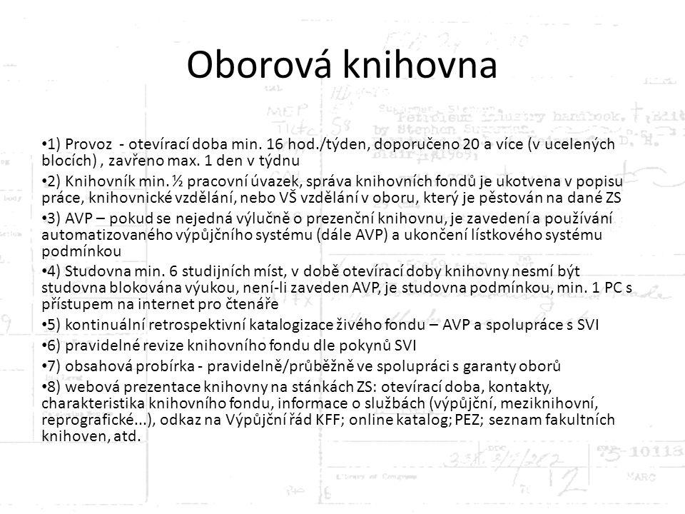 Oborová knihovna 1) Provoz - otevírací doba min. 16 hod./týden, doporučeno 20 a více (v ucelených blocích) , zavřeno max. 1 den v týdnu.
