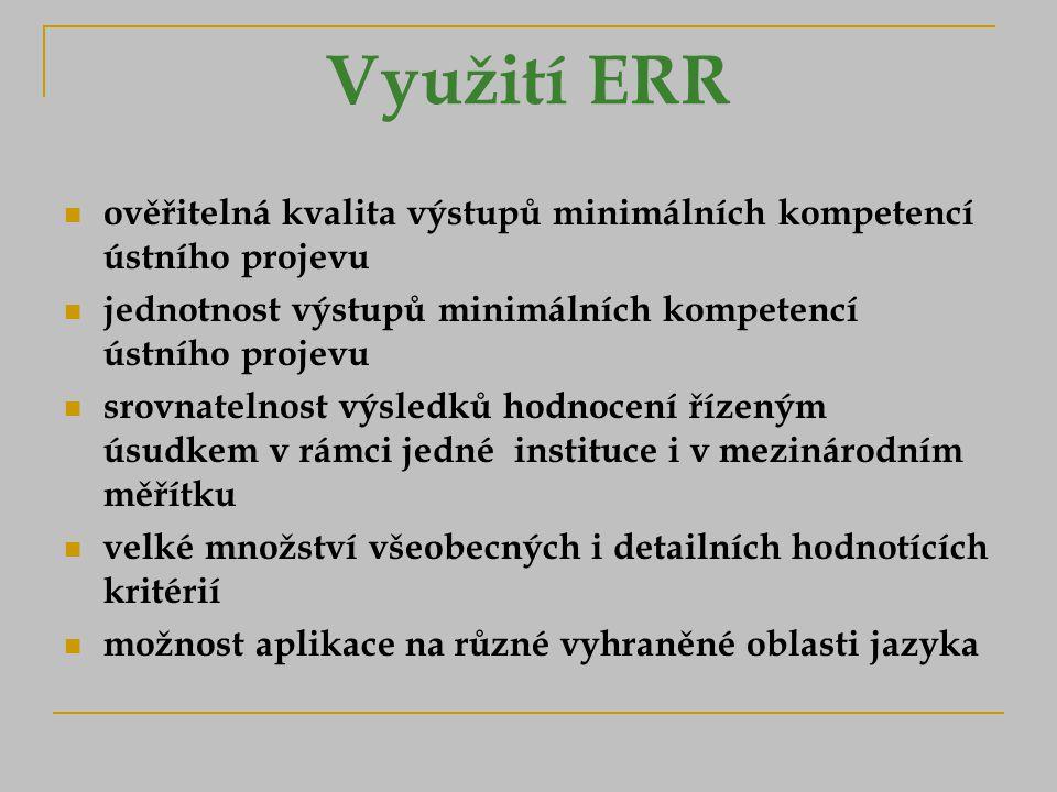 Využití ERR ověřitelná kvalita výstupů minimálních kompetencí ústního projevu. jednotnost výstupů minimálních kompetencí ústního projevu.