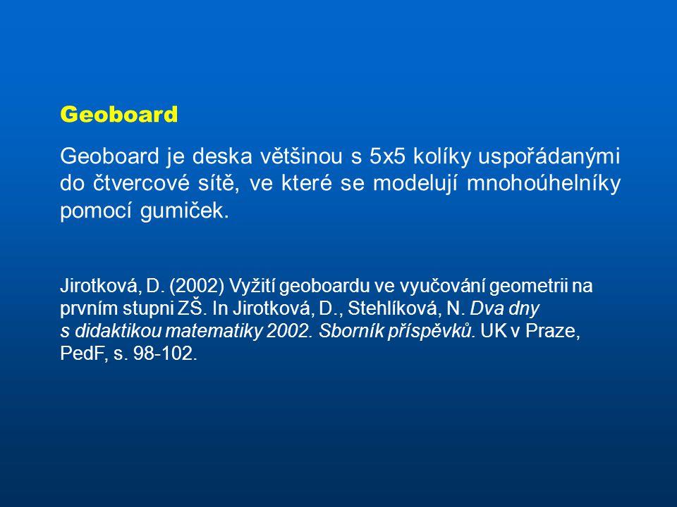 Geoboard Geoboard je deska většinou s 5x5 kolíky uspořádanými do čtvercové sítě, ve které se modelují mnohoúhelníky pomocí gumiček.