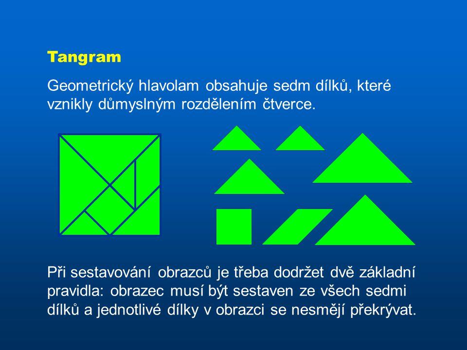 Tangram Geometrický hlavolam obsahuje sedm dílků, které vznikly důmyslným rozdělením čtverce.