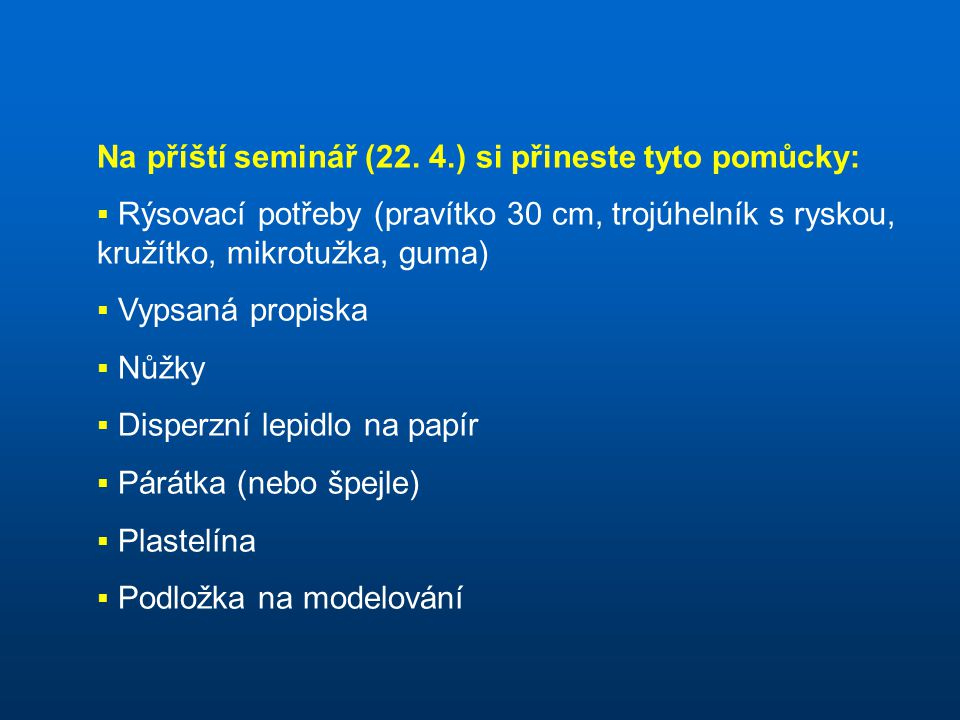 Na příští seminář (22. 4.) si přineste tyto pomůcky: