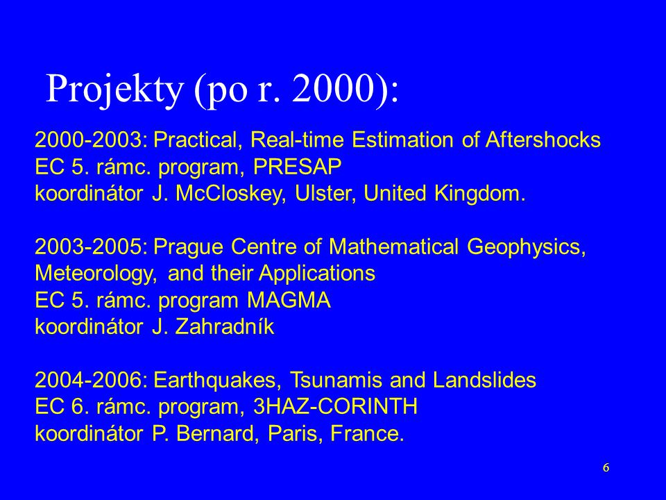 Projekty (po r. 2000): 2000-2003: Practical, Real-time Estimation of Aftershocks. EC 5. rámc. program, PRESAP.