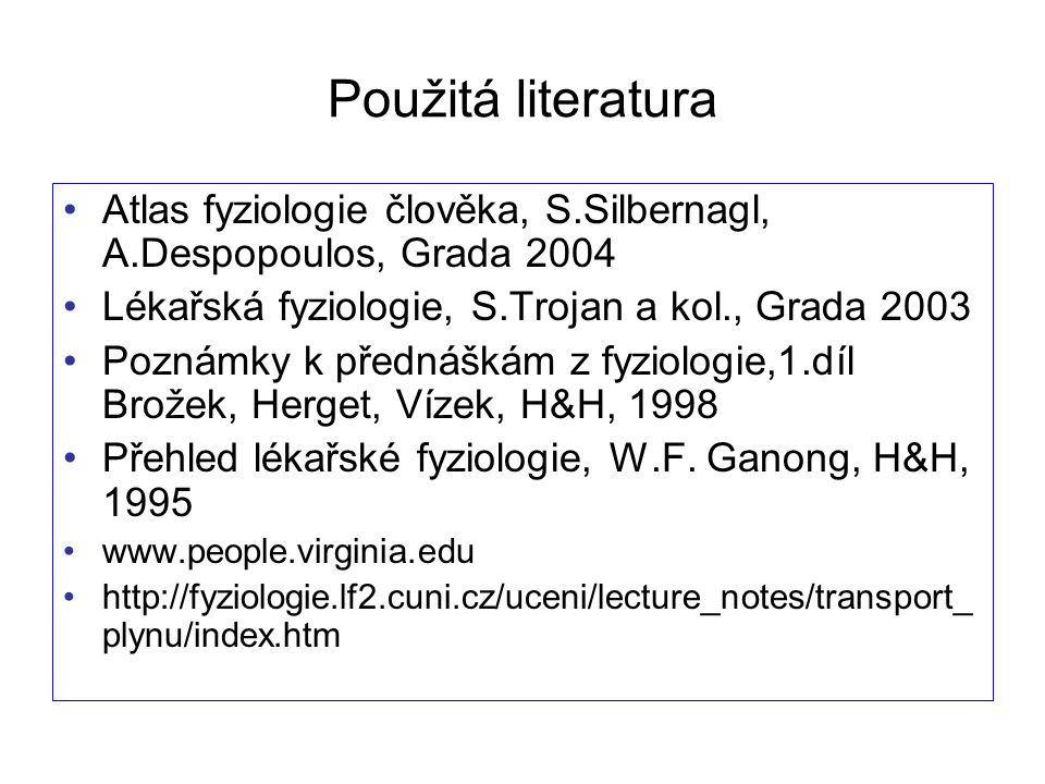 Použitá literatura Atlas fyziologie člověka, S.Silbernagl, A.Despopoulos, Grada 2004. Lékařská fyziologie, S.Trojan a kol., Grada 2003.