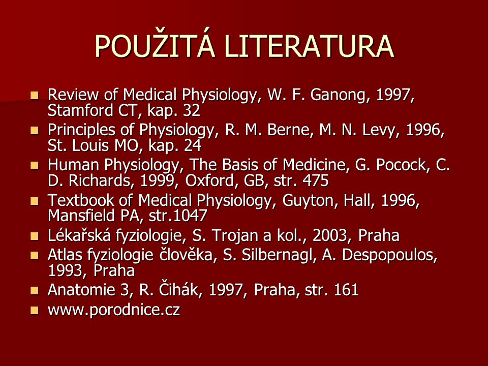 POUŽITÁ LITERATURA Review of Medical Physiology, W. F. Ganong, 1997, Stamford CT, kap. 32.