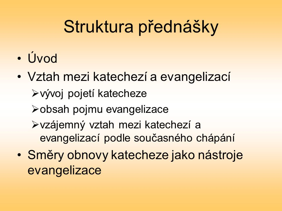Struktura přednášky Úvod Vztah mezi katechezí a evangelizací
