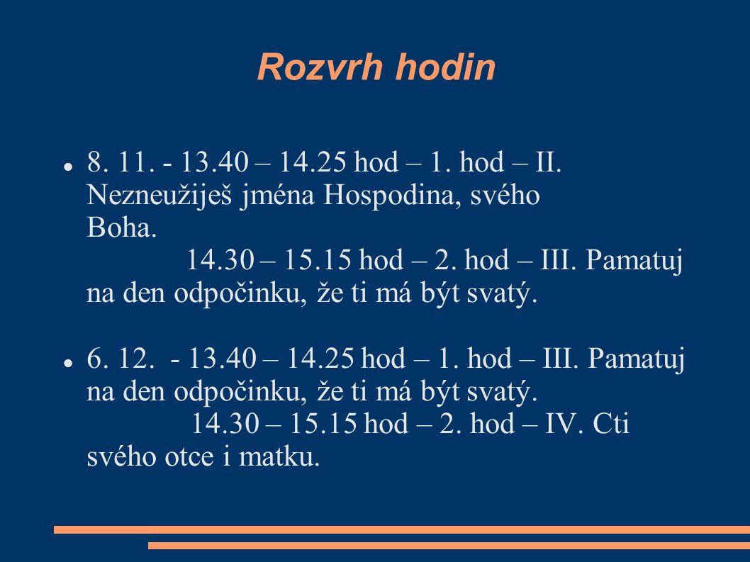 Rozvrh hodin 8. 11. - 13.40 – 14.25 hod – 1. hod – II. Nezneužiješ jména Hospodina, svého Boha.