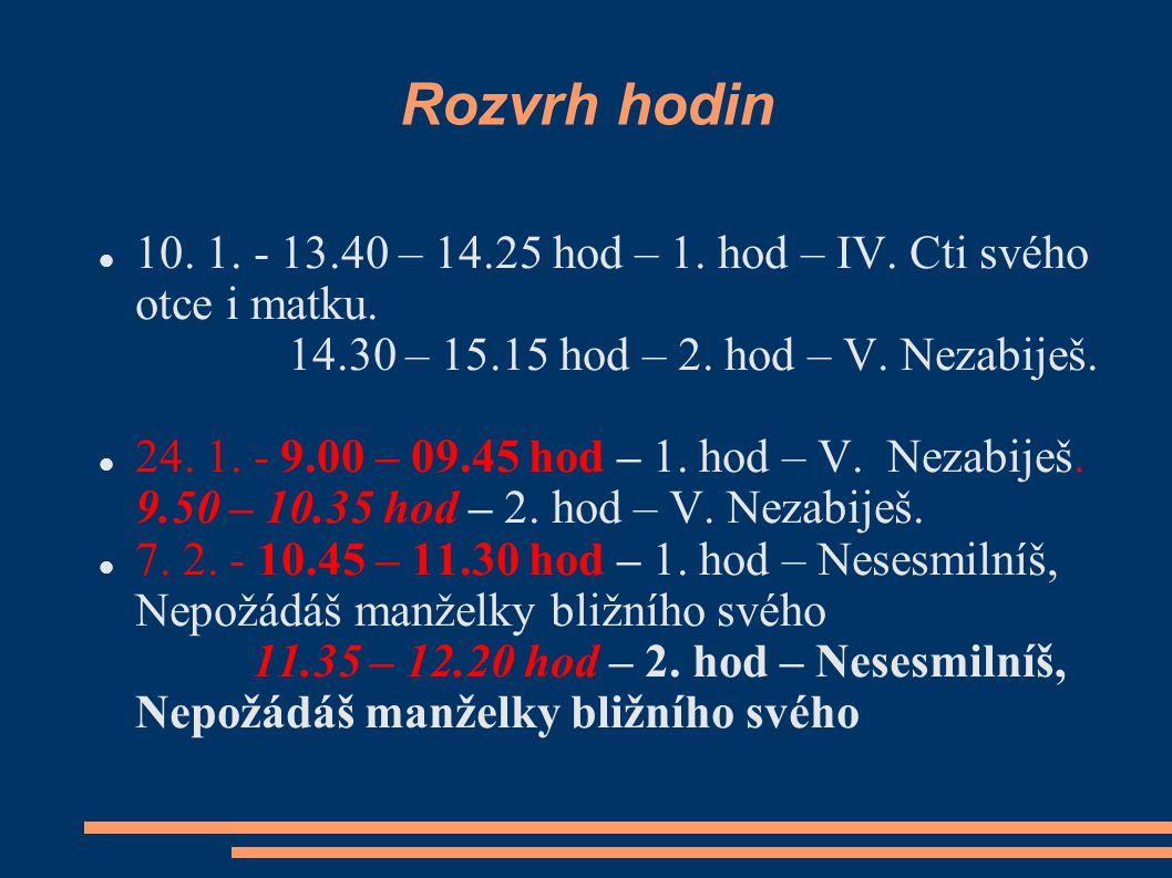 Rozvrh hodin 10. 1. - 13.40 – 14.25 hod – 1. hod – IV. Cti svého otce i matku. 14.30 – 15.15 hod – 2. hod – V. Nezabiješ.