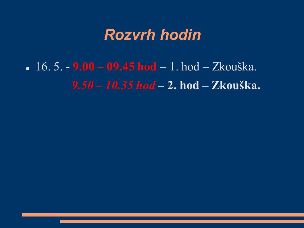 Rozvrh hodin 16. 5. - 9.00 – 09.45 hod – 1. hod – Zkouška.