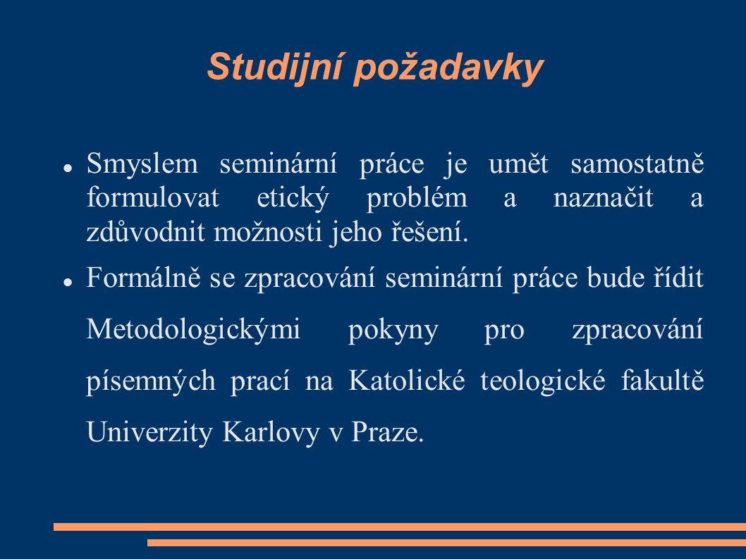 Studijní požadavky Smyslem seminární práce je umět samostatně formulovat etický problém a naznačit a zdůvodnit možnosti jeho řešení.