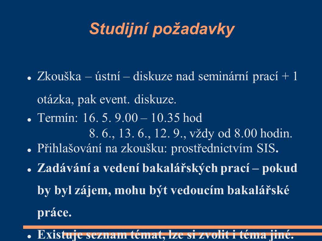 Studijní požadavky Zkouška – ústní – diskuze nad seminární prací + 1 otázka, pak event. diskuze. Termín: 16. 5. 9.00 – 10.35 hod.