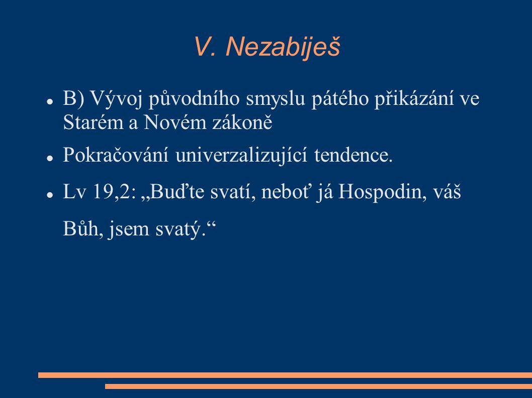 V. Nezabiješ B) Vývoj původního smyslu pátého přikázání ve Starém a Novém zákoně. Pokračování univerzalizující tendence.
