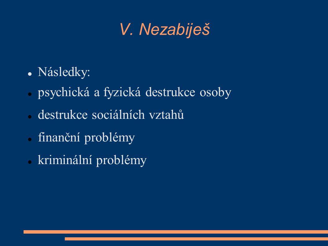 V. Nezabiješ Následky: psychická a fyzická destrukce osoby