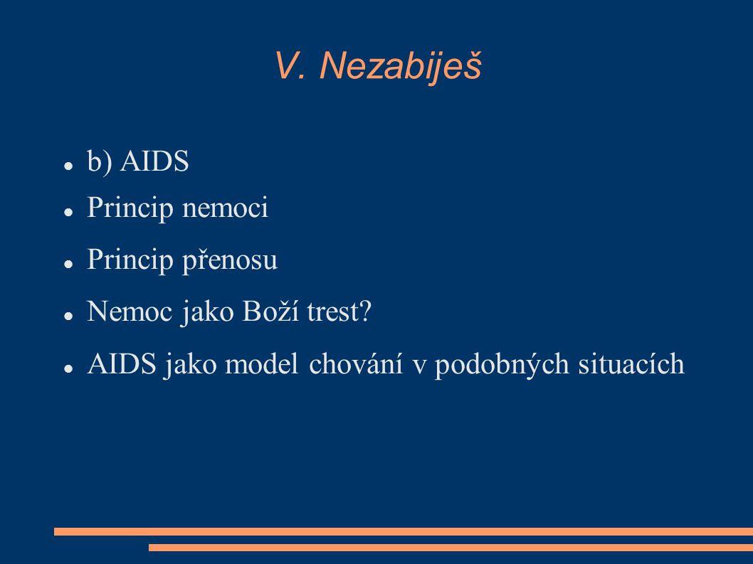 V. Nezabiješ b) AIDS Princip nemoci Princip přenosu