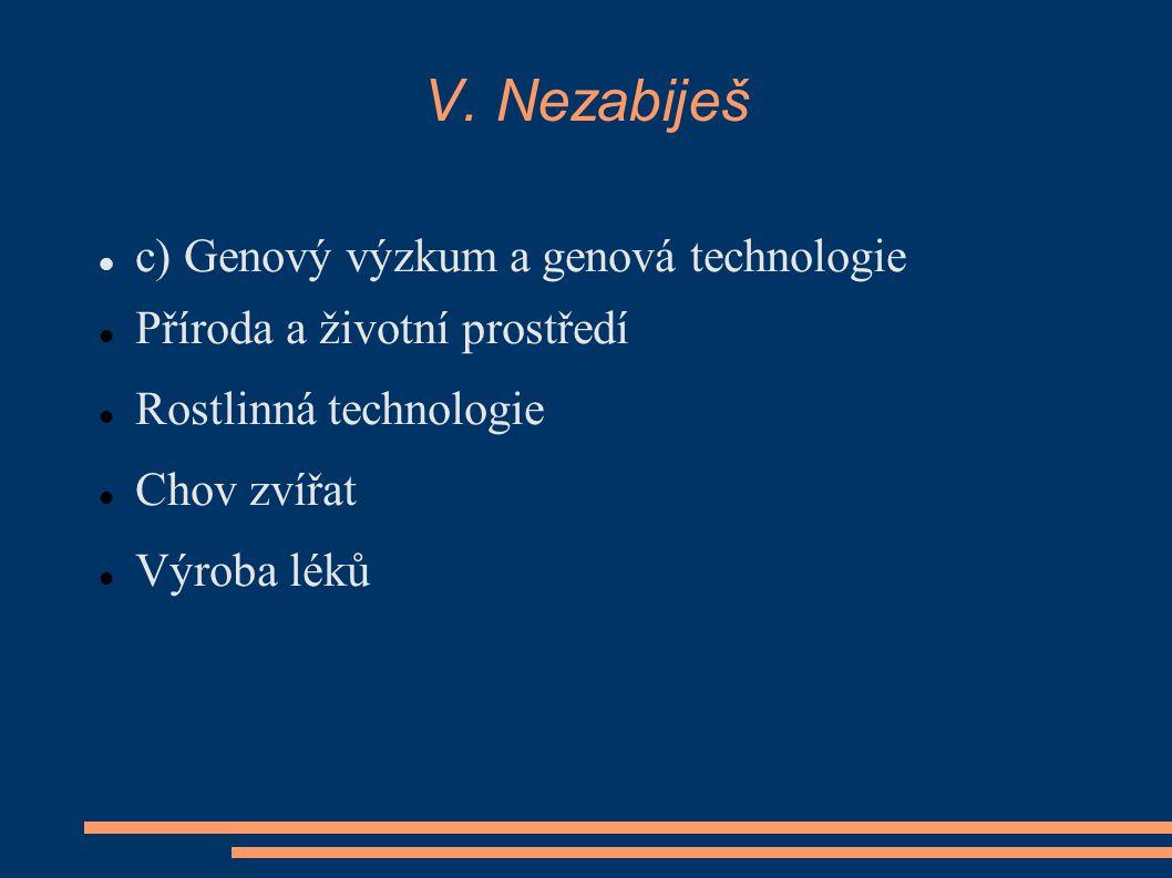 V. Nezabiješ c) Genový výzkum a genová technologie