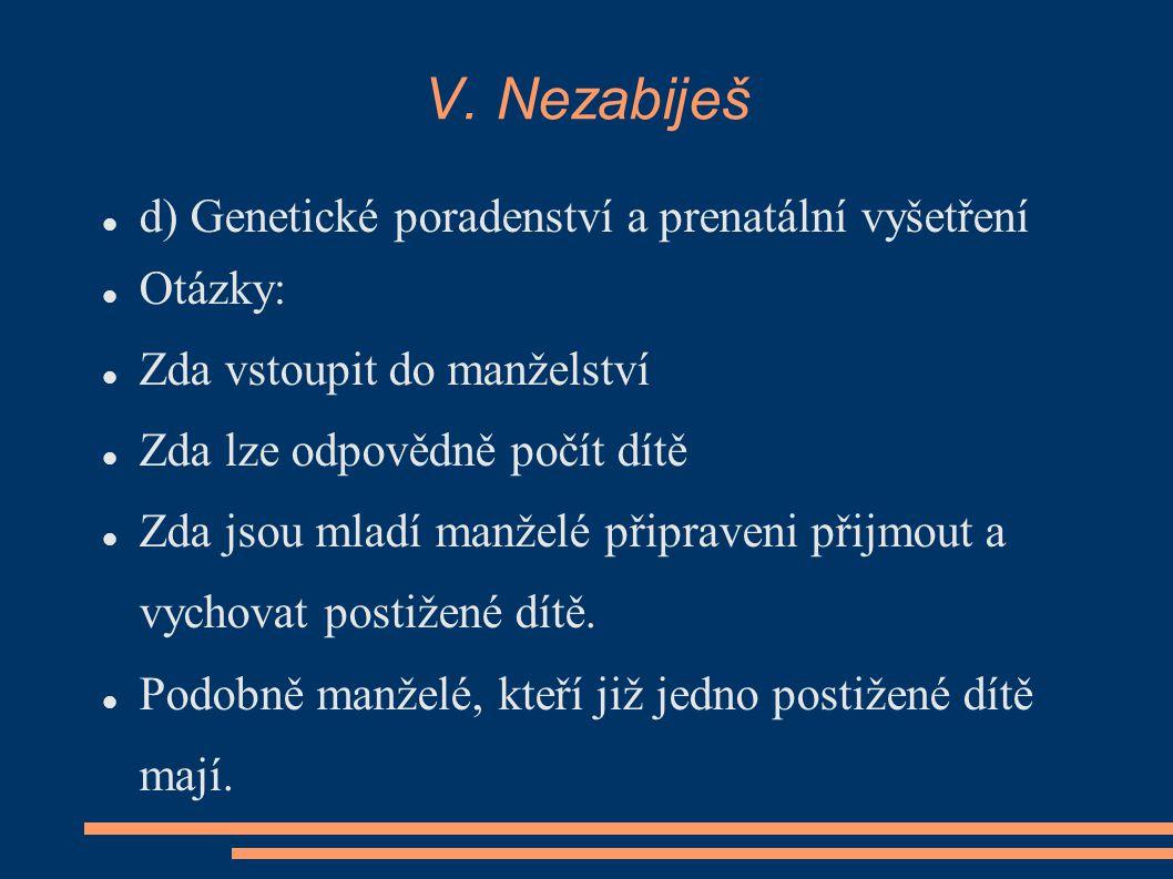 V. Nezabiješ d) Genetické poradenství a prenatální vyšetření Otázky:
