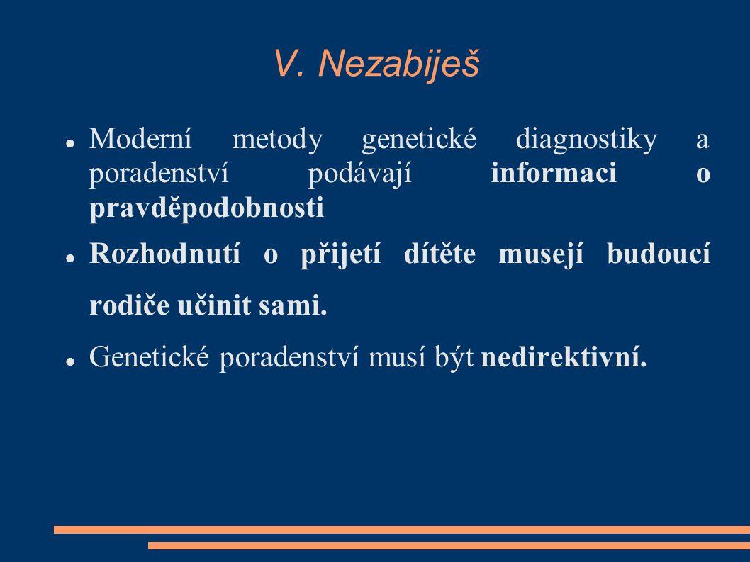 V. Nezabiješ Moderní metody genetické diagnostiky a poradenství podávají informaci o pravděpodobnosti.
