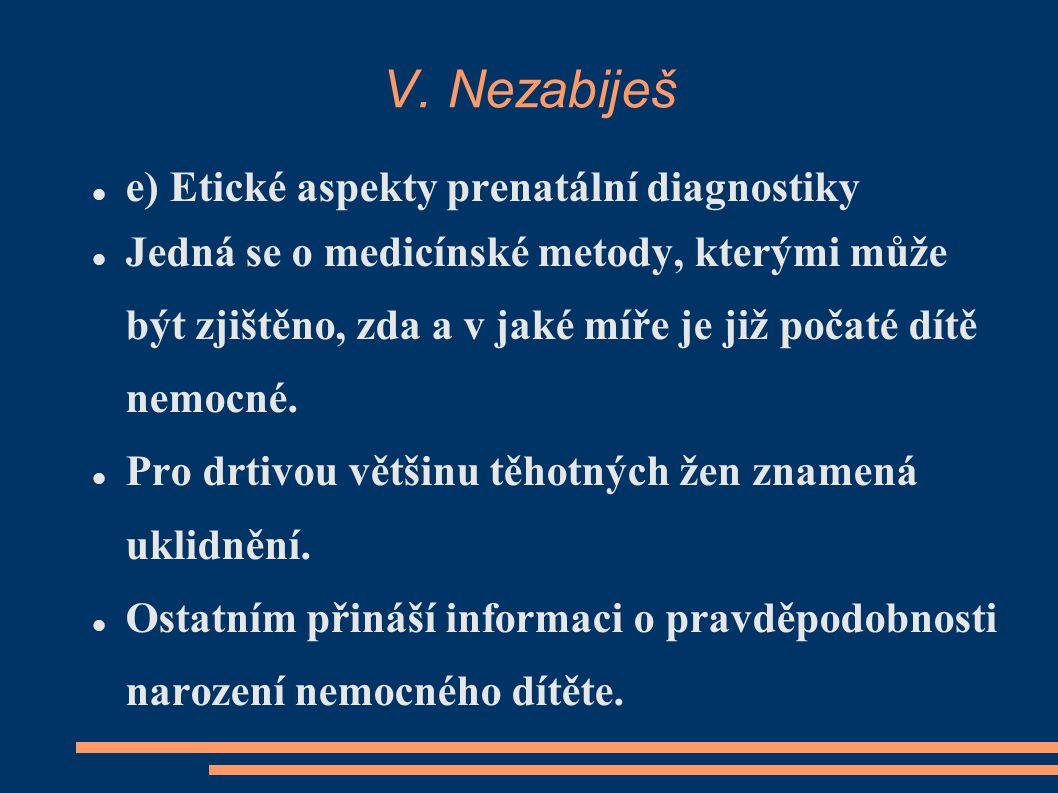V. Nezabiješ e) Etické aspekty prenatální diagnostiky